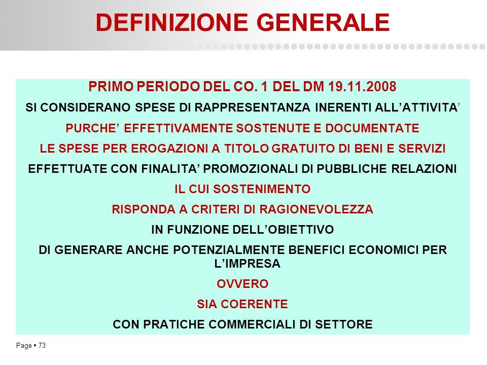 Page  73 DEFINIZIONE GENERALE PRIMO PERIODO DEL CO. 1 DEL DM 19.11.2008 SI CONSIDERANO SPESE DI RAPPRESENTANZA INERENTI ALL'ATTIVITA' PURCHE' EFFETTI