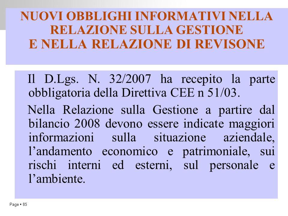 Page  85 NUOVI OBBLIGHI INFORMATIVI NELLA RELAZIONE SULLA GESTIONE E NELLA RELAZIONE DI REVISONE Il D.Lgs. N. 32/2007 ha recepito la parte obbligator