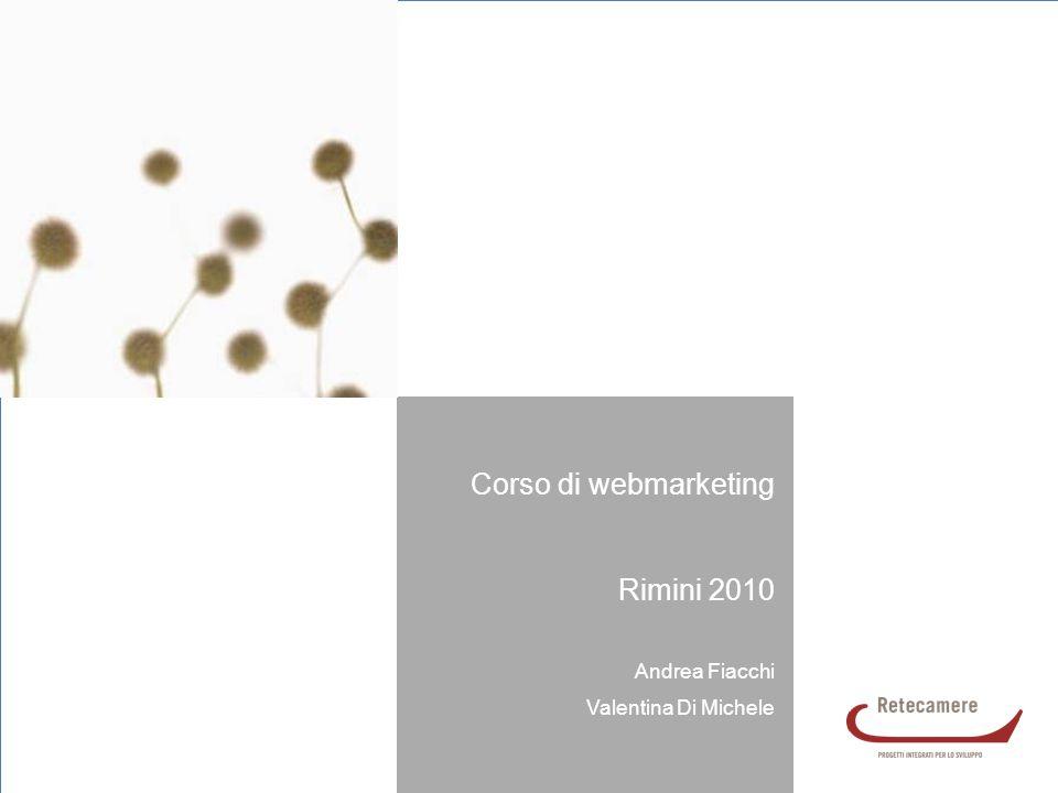 WEB MARKETING 1 SEMINARIO FORMATIVO – RIMINI 13 LUGLIO 2010 Corso di webmarketing Rimini 2010 Andrea Fiacchi Valentina Di Michele