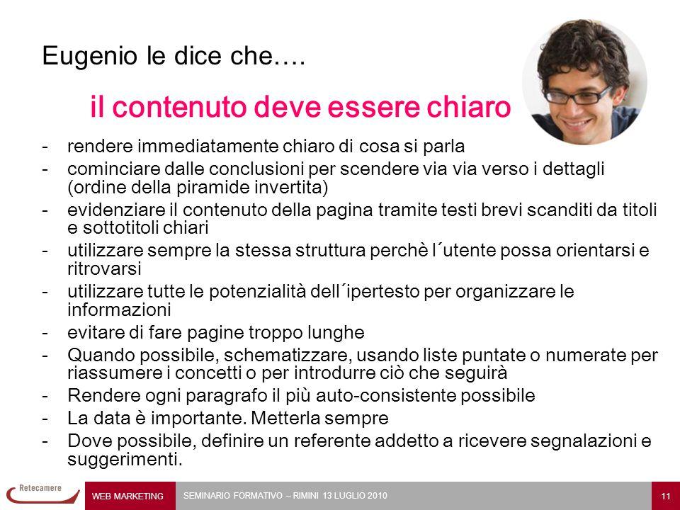 WEB MARKETING 11 SEMINARIO FORMATIVO – RIMINI 13 LUGLIO 2010 Eugenio le dice che…. il contenuto deve essere chiaro - rendere immediatamente chiaro di