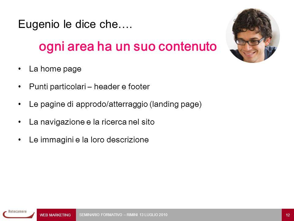 WEB MARKETING 12 SEMINARIO FORMATIVO – RIMINI 13 LUGLIO 2010 Eugenio le dice che…. ogni area ha un suo contenuto La home page Punti particolari – head
