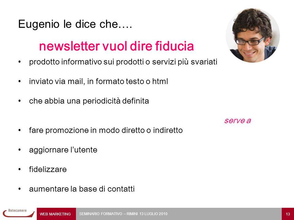 WEB MARKETING 13 SEMINARIO FORMATIVO – RIMINI 13 LUGLIO 2010 Eugenio le dice che…. newsletter vuol dire fiducia prodotto informativo sui prodotti o se