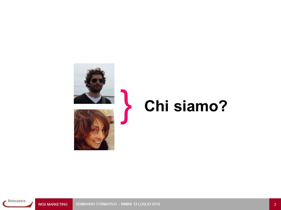 WEB MARKETING 2 SEMINARIO FORMATIVO – RIMINI 13 LUGLIO 2010 Chi siamo? }