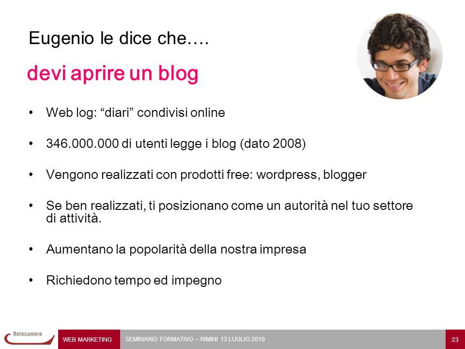 """WEB MARKETING 23 SEMINARIO FORMATIVO – RIMINI 13 LUGLIO 2010 Eugenio le dice che…. devi aprire un blog Web log: """"diari"""" condivisi online 346.000.000 d"""