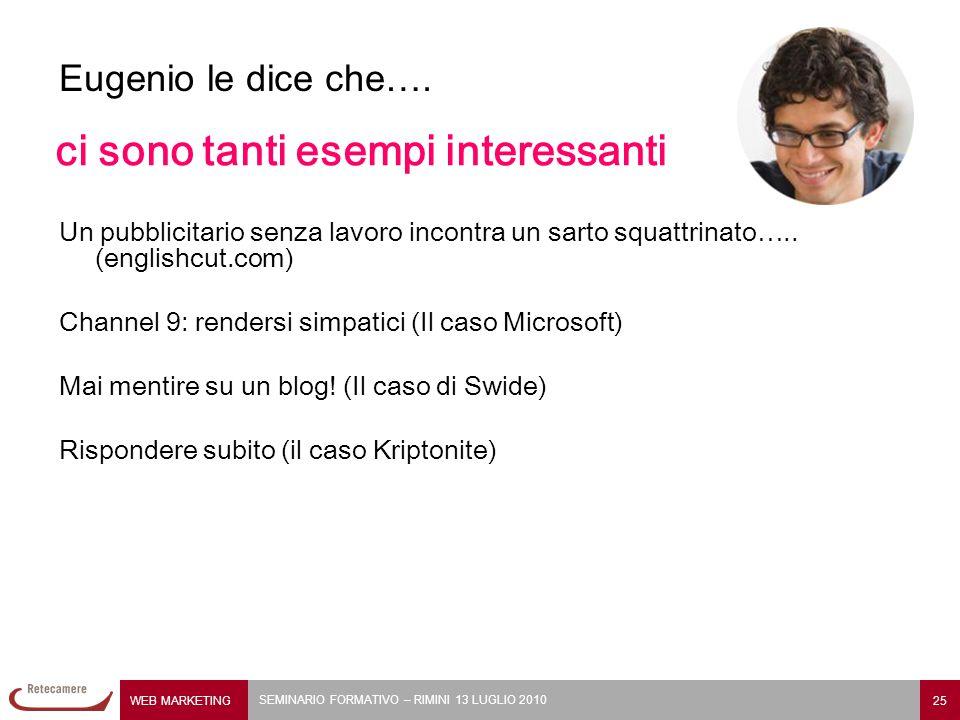 WEB MARKETING 25 SEMINARIO FORMATIVO – RIMINI 13 LUGLIO 2010 Eugenio le dice che…. ci sono tanti esempi interessanti Un pubblicitario senza lavoro inc