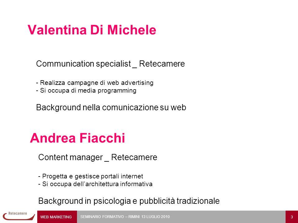 WEB MARKETING 3 SEMINARIO FORMATIVO – RIMINI 13 LUGLIO 2010 Valentina Di Michele Andrea Fiacchi Communication specialist _ Retecamere - Realizza campa