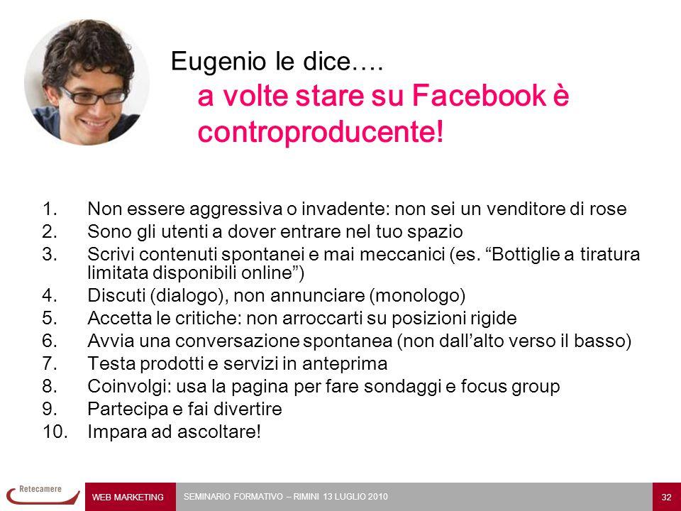 WEB MARKETING 32 SEMINARIO FORMATIVO – RIMINI 13 LUGLIO 2010 1.Non essere aggressiva o invadente: non sei un venditore di rose 2.Sono gli utenti a dov