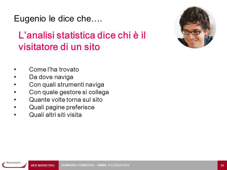 WEB MARKETING 36 SEMINARIO FORMATIVO – RIMINI 13 LUGLIO 2010 Eugenio le dice che….