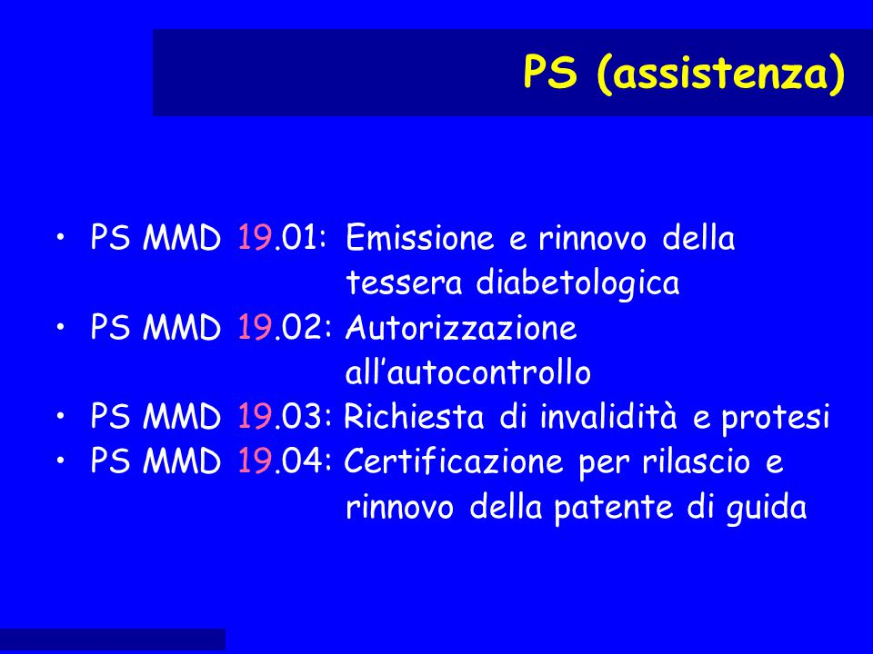 PS MMD 19.01: Emissione e rinnovo della tessera diabetologica PS MMD 19.02: Autorizzazione all'autocontrollo PS MMD 19.03: Richiesta di invalidità e p
