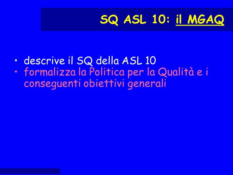 descrive il SQ della ASL 10 formalizza la Politica per la Qualità e i conseguenti obiettivi generali SQ ASL 10: il MGAQ