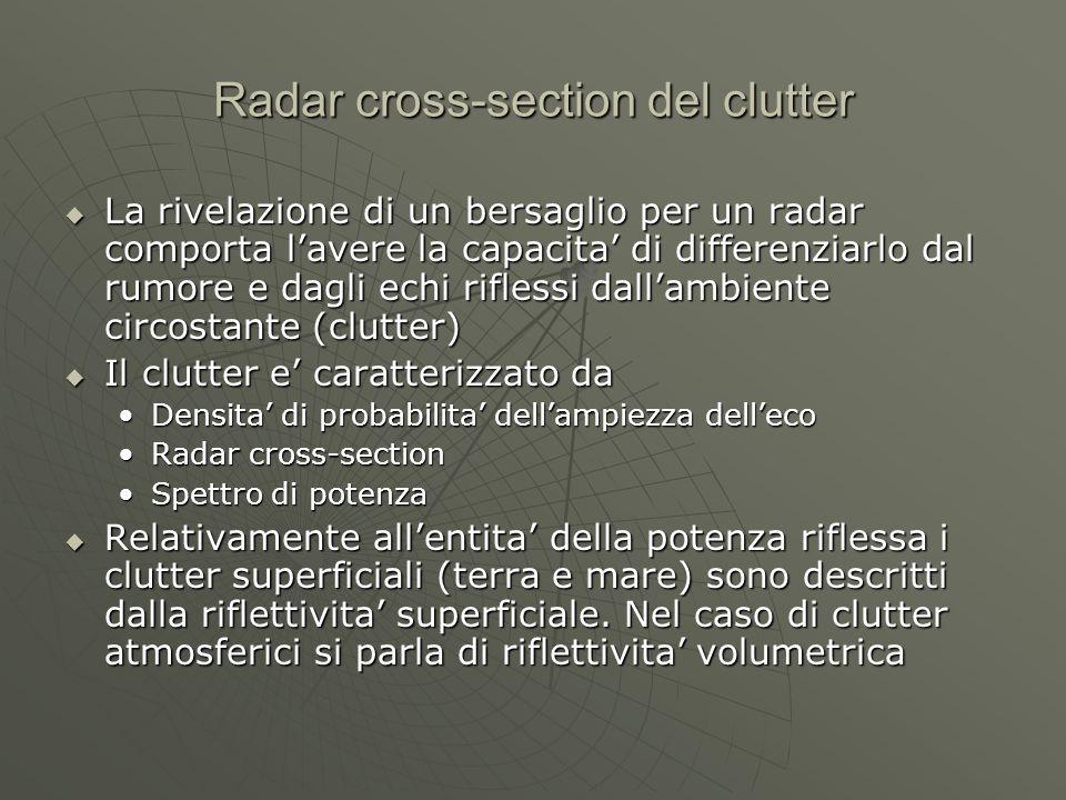 Radar cross-section del clutter  La rivelazione di un bersaglio per un radar comporta l'avere la capacita' di differenziarlo dal rumore e dagli echi