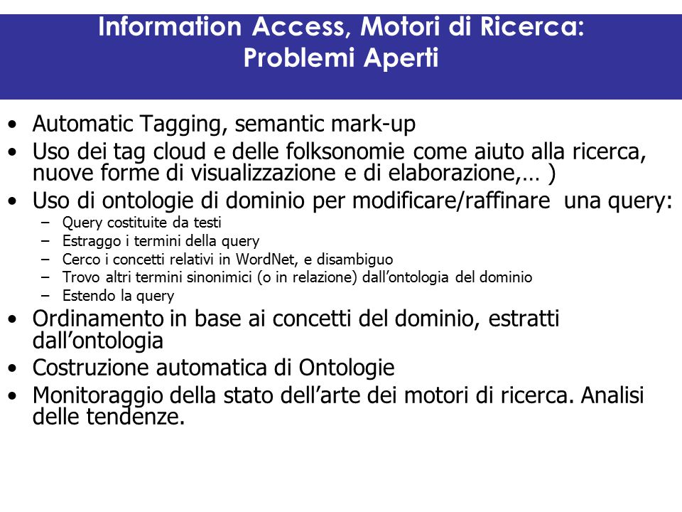 Information Access, Motori di Ricerca: Problemi Aperti Automatic Tagging, semantic mark-up Uso dei tag cloud e delle folksonomie come aiuto alla ricer