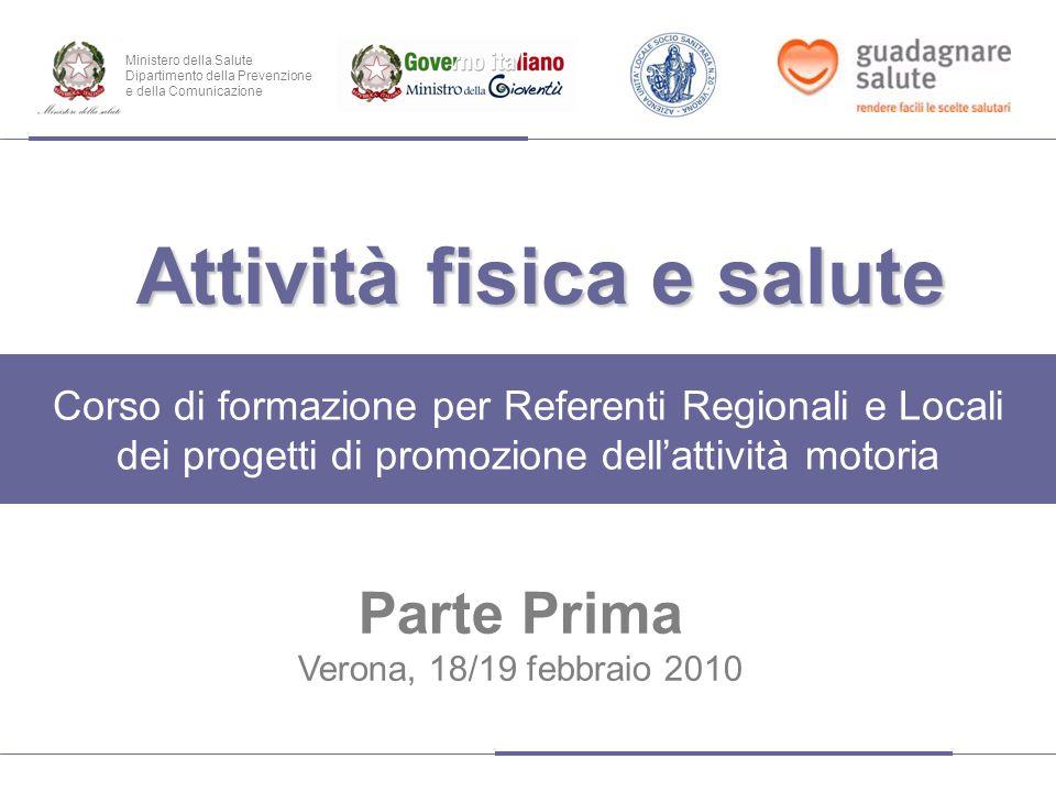 Attività fisica e salute Corso di formazione per Referenti Regionali e Locali dei progetti di promozione dell'attività motoria Parte Prima Verona, 18/