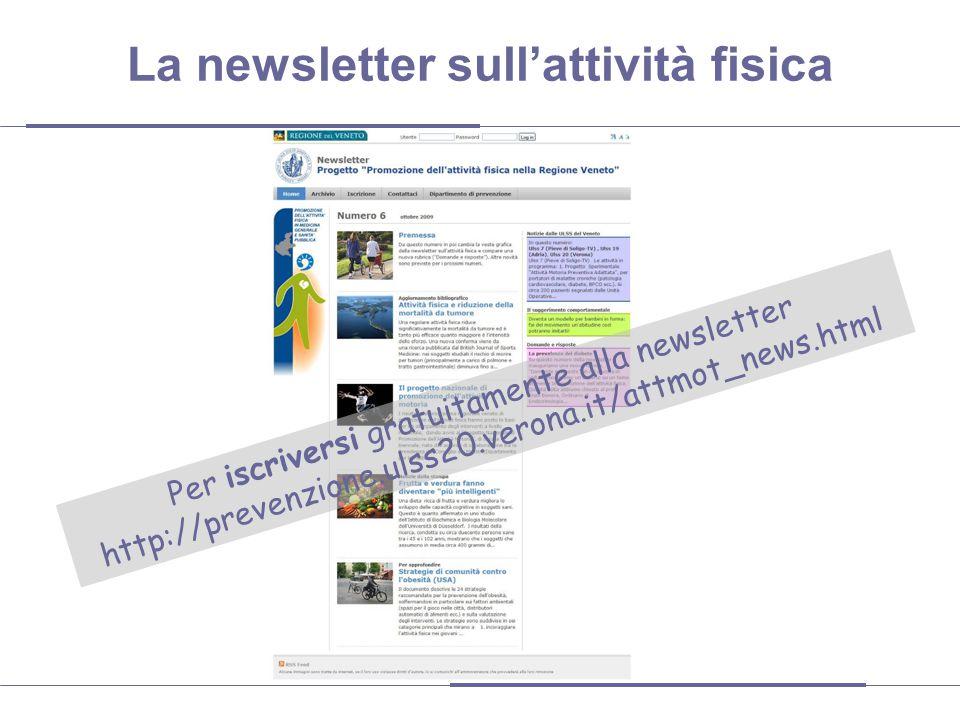 La newsletter sull'attività fisica Per iscriversi gratuitamente alla newsletter http://prevenzione.ulss20.verona.it/attmot_news.html