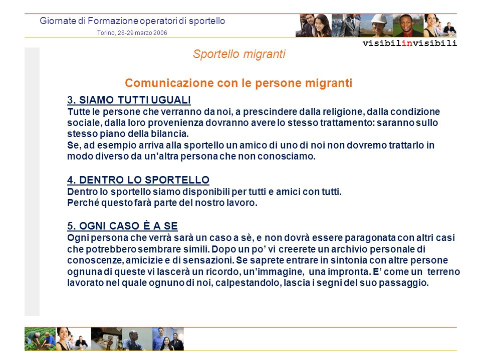 visibilinvisibili Giornate di Formazione operatori di sportello Torino, 28-29 marzo 2006 3. SIAMO TUTTI UGUALI Tutte le persone che verranno da noi, a