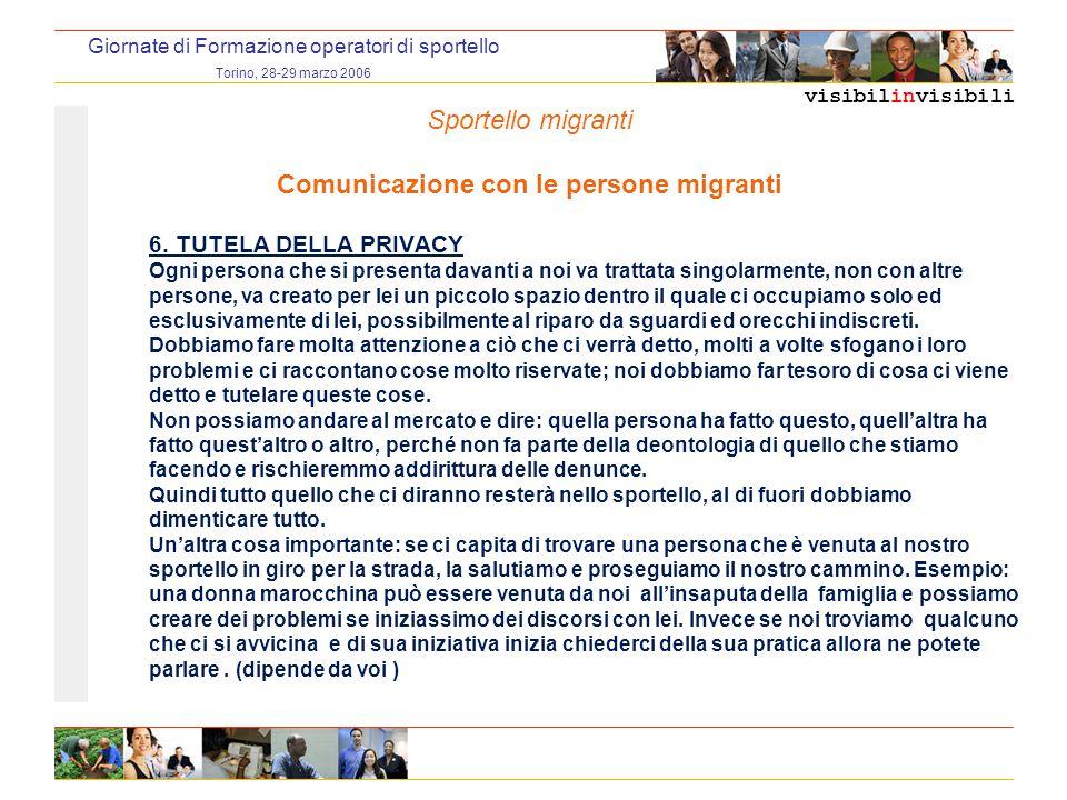visibilinvisibili Giornate di Formazione operatori di sportello Torino, 28-29 marzo 2006 6. TUTELA DELLA PRIVACY Ogni persona che si presenta davanti