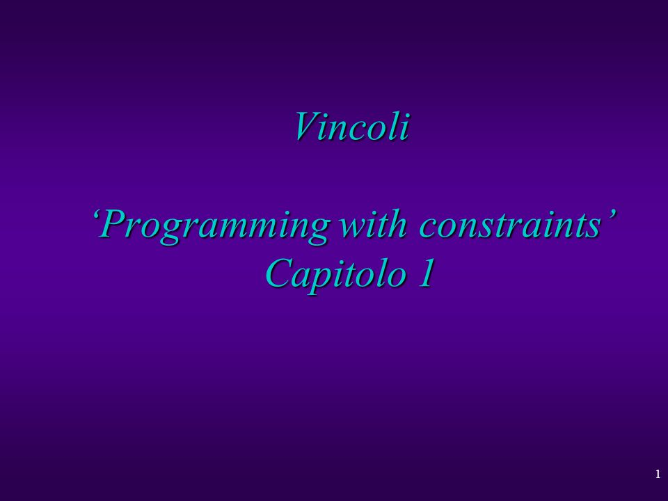 1 Vincoli 'Programming with constraints' Capitolo 1