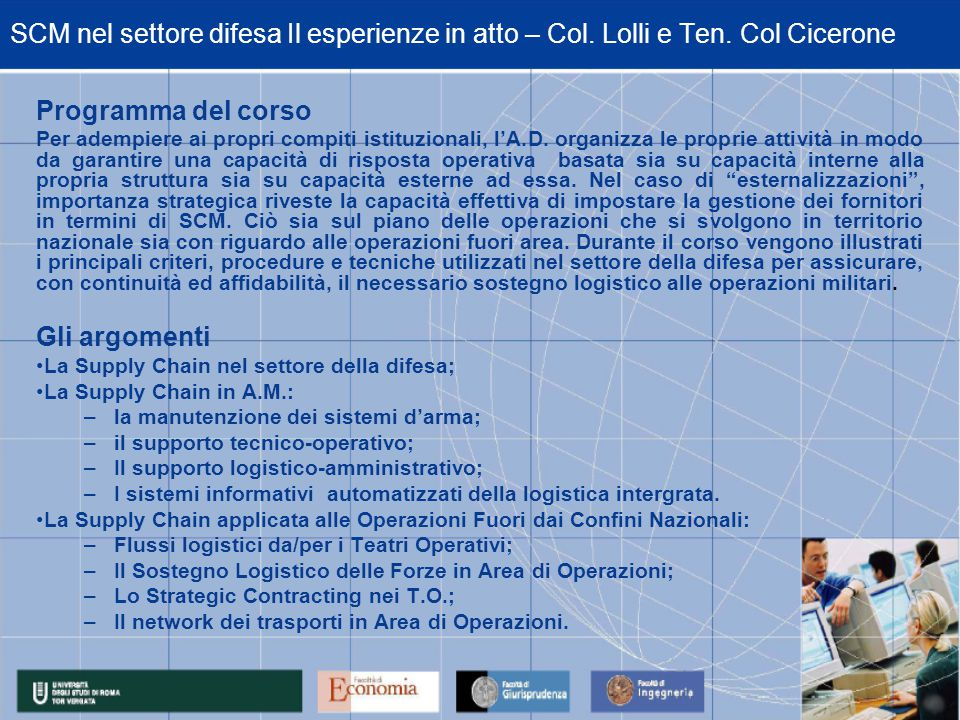 SCM nel settore difesa Il esperienze in atto – Col. Lolli e Ten. Col Cicerone Programma del corso Per adempiere ai propri compiti istituzionali, l'A.D