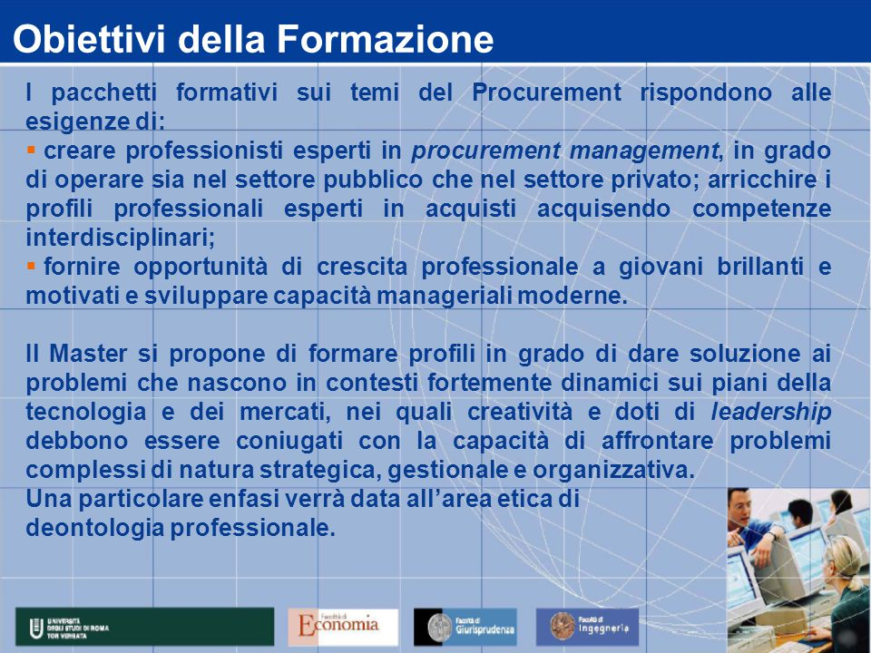 Obiettivi della Formazione I pacchetti formativi sui temi del Procurement rispondono alle esigenze di:  creare professionisti esperti in procurement