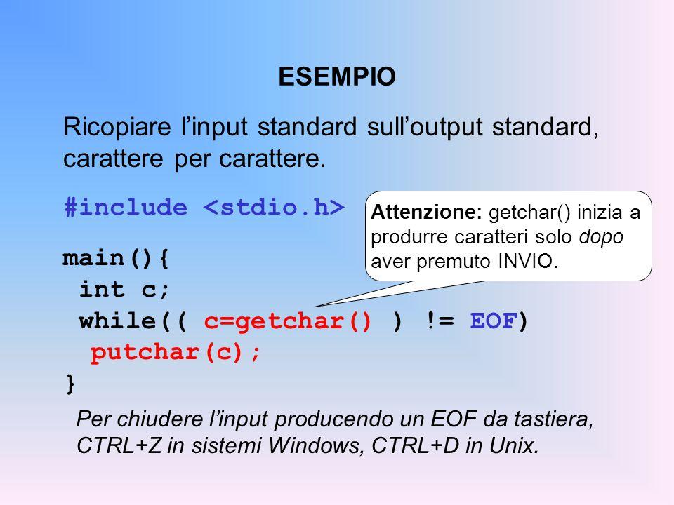 INPUT FORMATTATO: scanf() Sintassi: int scanf(char frm[], add1,…, addN)  la funzione legge dal canale di input tanti campi quanti ne specifica la stringa di formato frm[], e li pone in memoria agli indirizzi denotati da add1, …, addN  restituisce il numero di campi letti (0 se non ha letto nulla), o EOF in caso di errore.