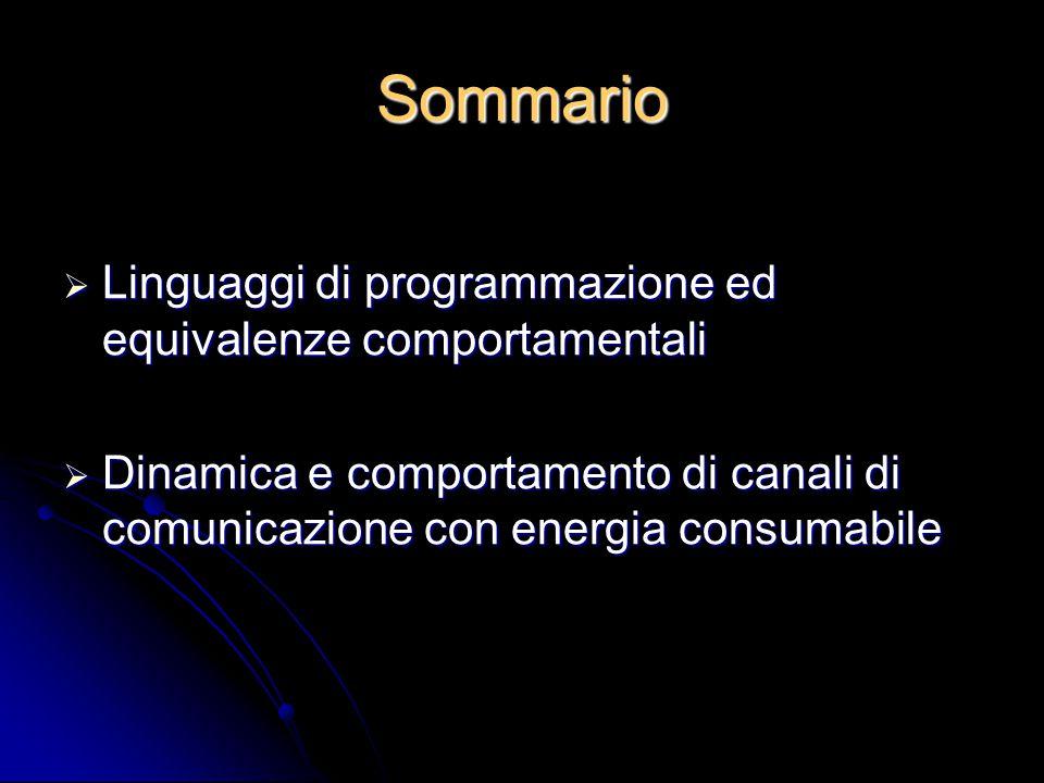 Sommario  Linguaggi di programmazione ed equivalenze comportamentali  Dinamica e comportamento di canali di comunicazione con energia consumabile