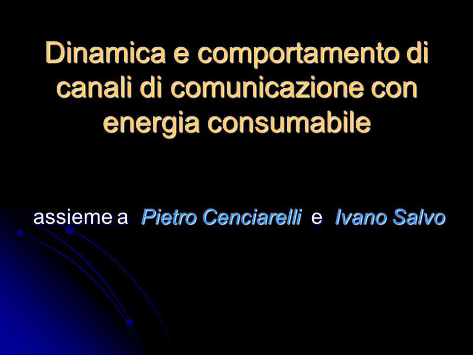 Dinamica e comportamento di canali di comunicazione con energia consumabile assieme a Pietro Cenciarelli e Ivano Salvo