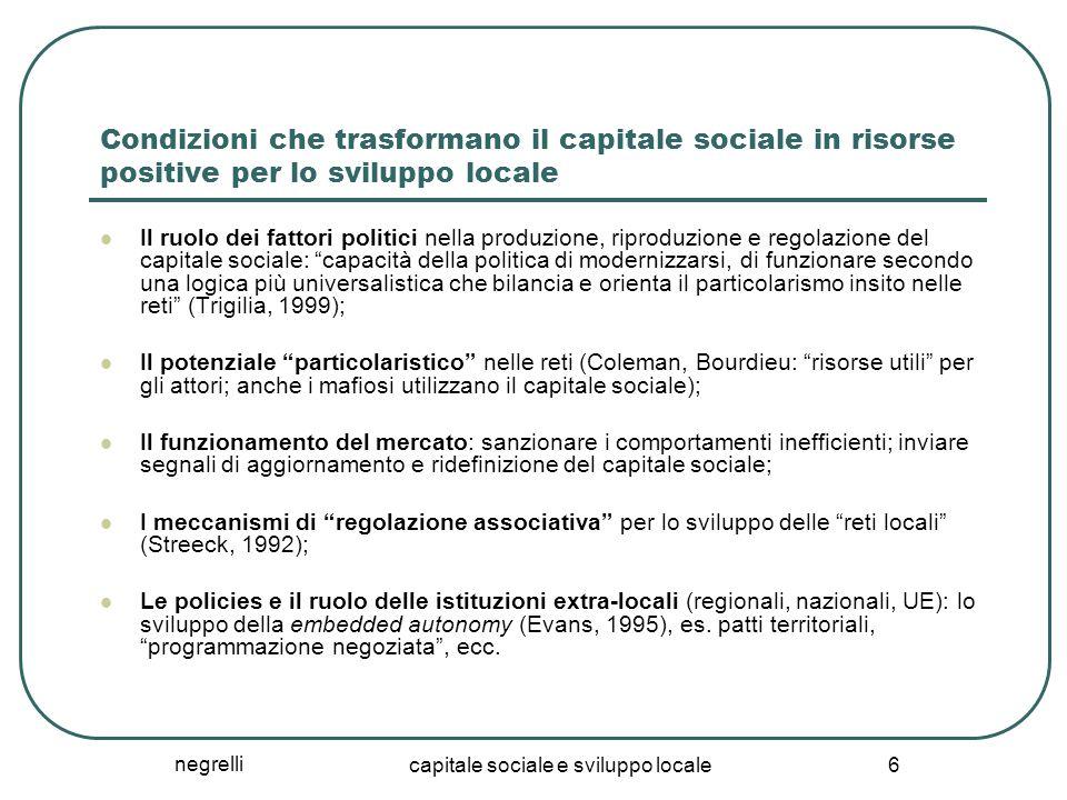 negrelli capitale sociale e sviluppo locale 6 Condizioni che trasformano il capitale sociale in risorse positive per lo sviluppo locale Il ruolo dei f
