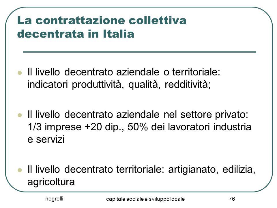 negrelli capitale sociale e sviluppo locale 76 La contrattazione collettiva decentrata in Italia Il livello decentrato aziendale o territoriale: indic