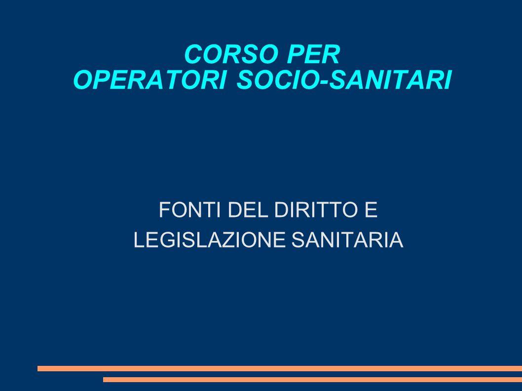 CORSO PER OPERATORI SOCIO-SANITARI FONTI DEL DIRITTO E LEGISLAZIONE SANITARIA