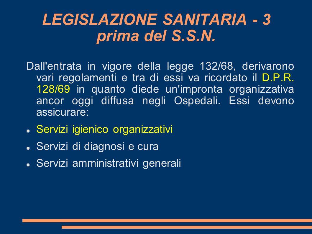 LEGISLAZIONE SANITARIA - 3 prima del S.S.N. Dall'entrata in vigore della legge 132/68, derivarono vari regolamenti e tra di essi va ricordato il D.P.R