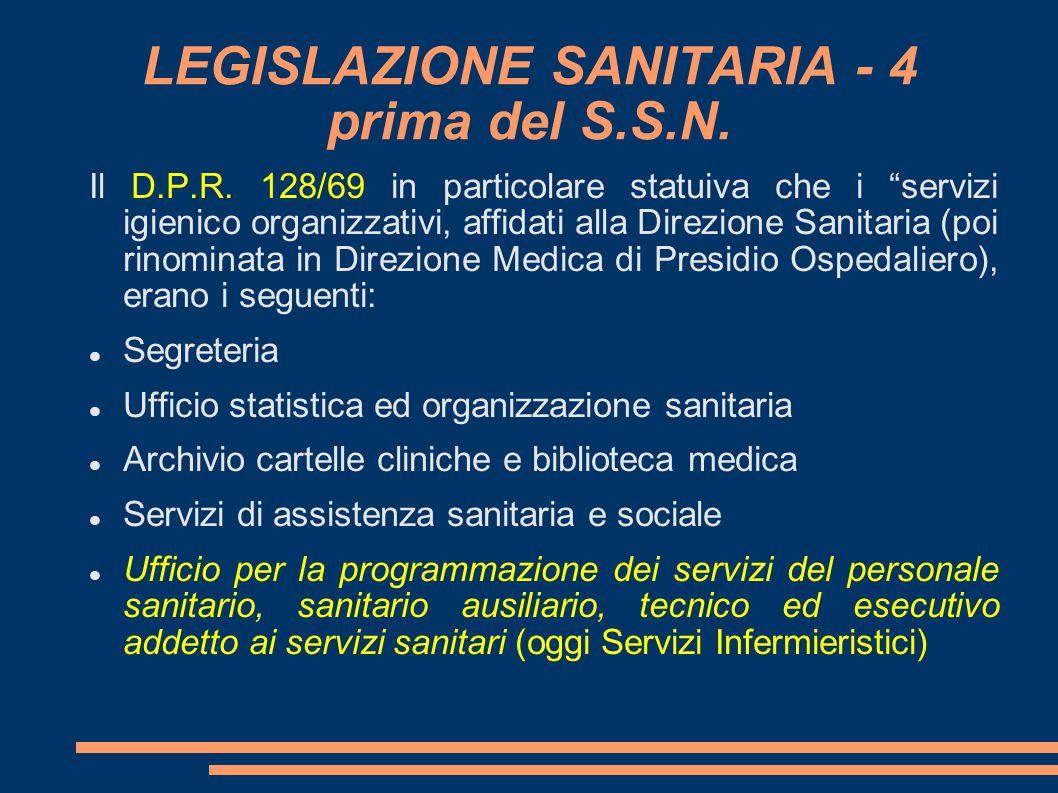 """LEGISLAZIONE SANITARIA - 4 prima del S.S.N. Il D.P.R. 128/69 in particolare statuiva che i """"servizi igienico organizzativi, affidati alla Direzione Sa"""