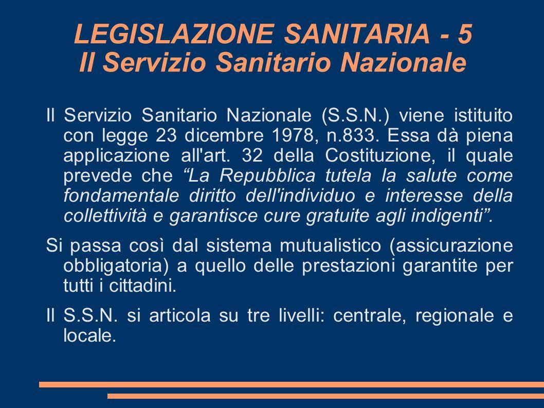 LEGISLAZIONE SANITARIA - 5 Il Servizio Sanitario Nazionale Il Servizio Sanitario Nazionale (S.S.N.) viene istituito con legge 23 dicembre 1978, n.833.