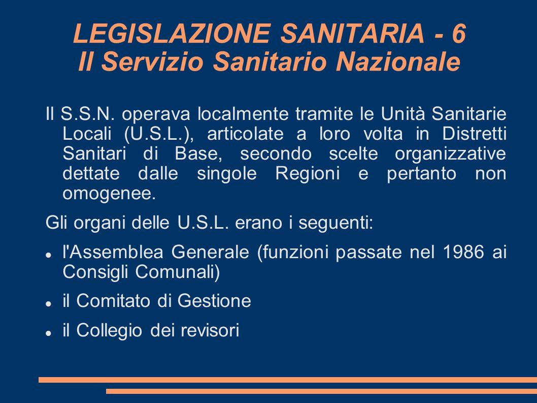 LEGISLAZIONE SANITARIA - 6 Il Servizio Sanitario Nazionale Il S.S.N. operava localmente tramite le Unità Sanitarie Locali (U.S.L.), articolate a loro
