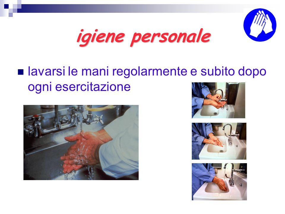 igiene personale lavarsi le mani regolarmente e subito dopo ogni esercitazione