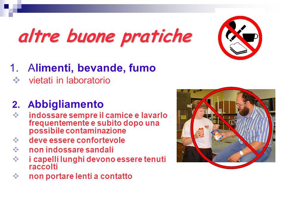 altre buone pratiche 1. Alimenti, bevande, fumo  vietati in laboratorio 2. A bbigliamento  indossare sempre il camice e lavarlo frequentemente e sub