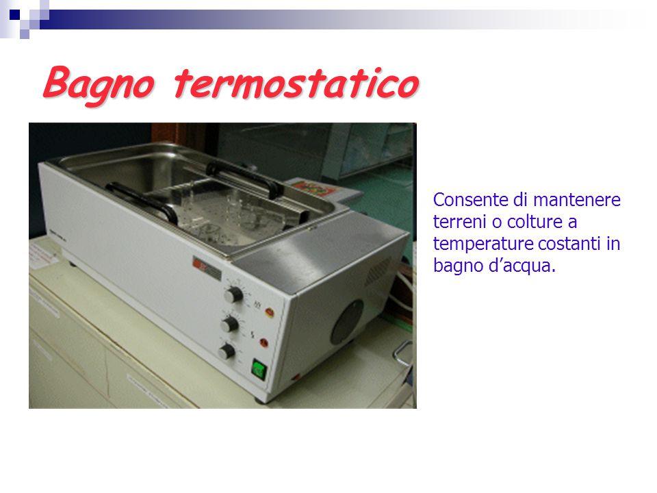 Bagno termostatico Consente di mantenere terreni o colture a temperature costanti in bagno d'acqua.
