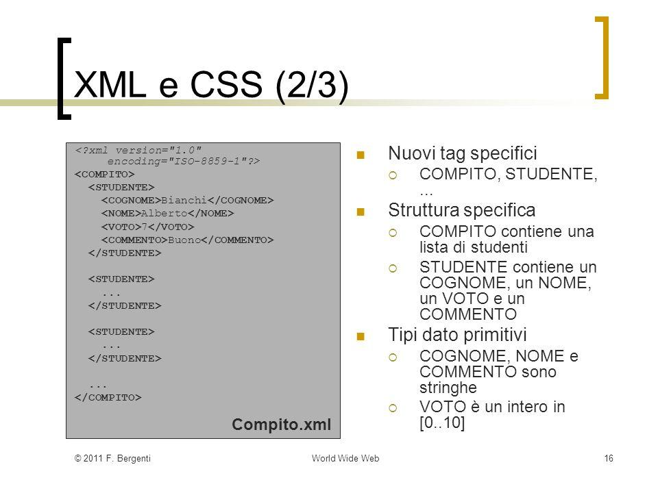 © 2011 F. BergentiWorld Wide Web16 XML e CSS (2/3) Bianchi Alberto 7 Buono.........