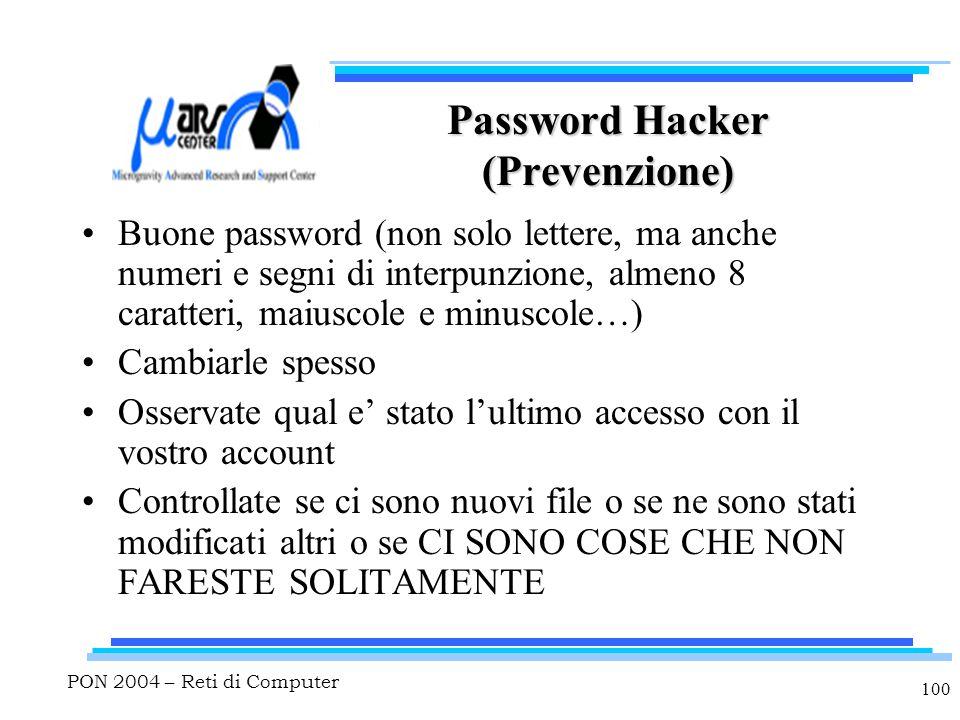 PON 2004 – Reti di Computer 100 Password Hacker (Prevenzione) Buone password (non solo lettere, ma anche numeri e segni di interpunzione, almeno 8 car