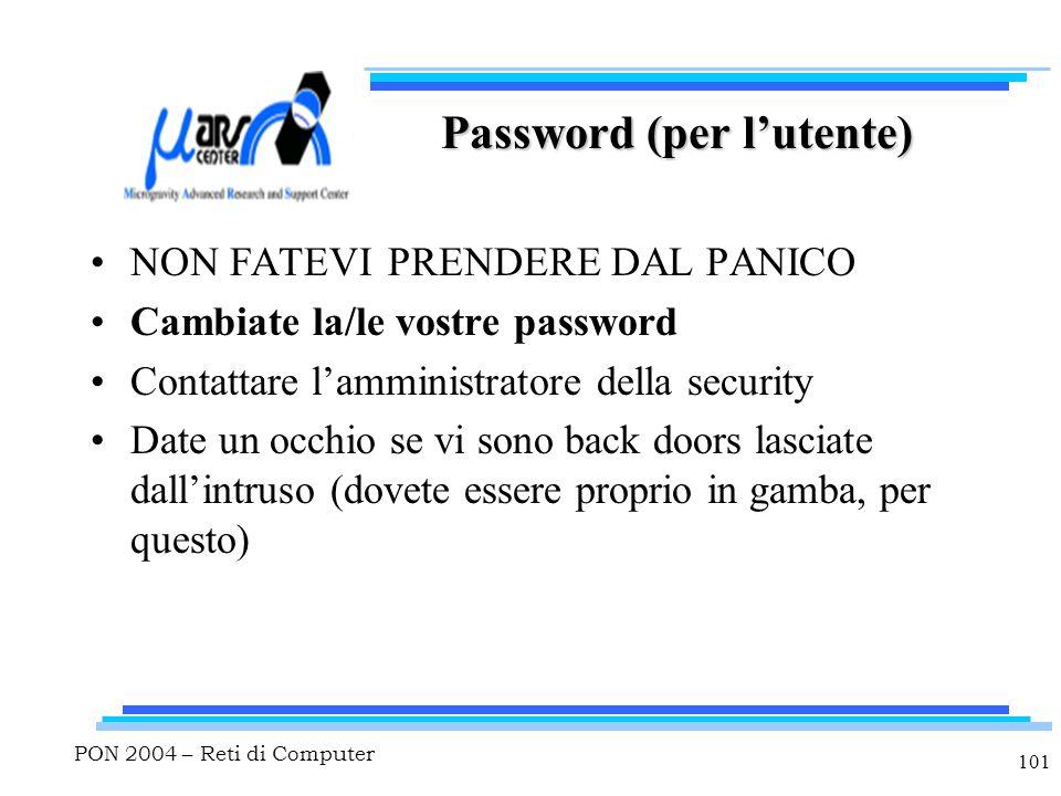 PON 2004 – Reti di Computer 101 Password (per l'utente) NON FATEVI PRENDERE DAL PANICO Cambiate la/le vostre password Contattare l'amministratore dell