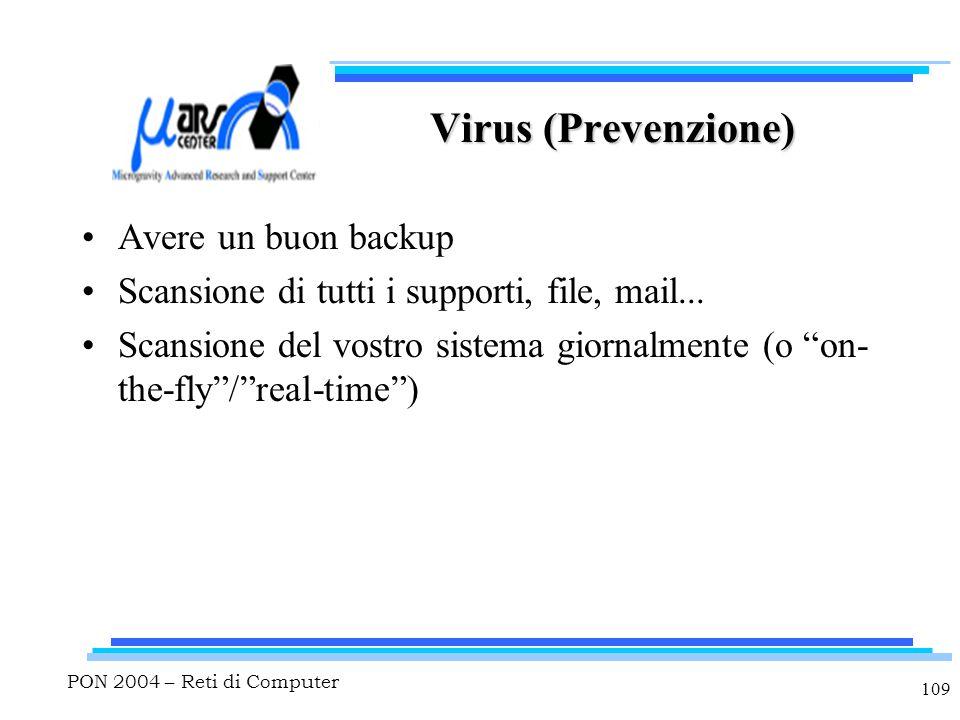 PON 2004 – Reti di Computer 109 Virus (Prevenzione) Avere un buon backup Scansione di tutti i supporti, file, mail...