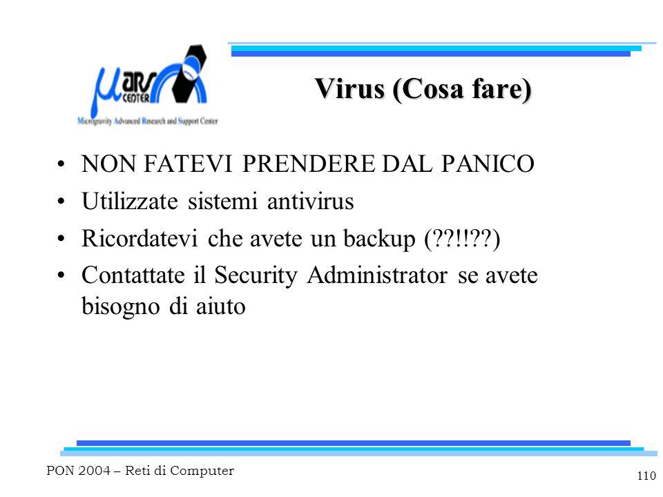 PON 2004 – Reti di Computer 110 Virus (Cosa fare) NON FATEVI PRENDERE DAL PANICO Utilizzate sistemi antivirus Ricordatevi che avete un backup ( !! ) Contattate il Security Administrator se avete bisogno di aiuto