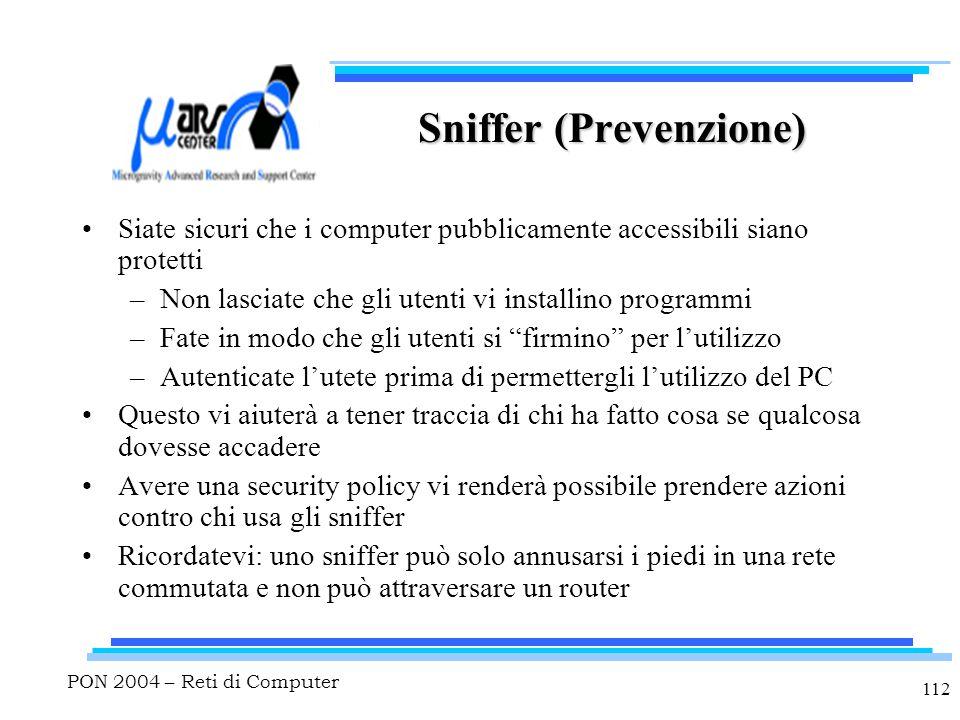 PON 2004 – Reti di Computer 112 Sniffer (Prevenzione) Siate sicuri che i computer pubblicamente accessibili siano protetti –Non lasciate che gli utent