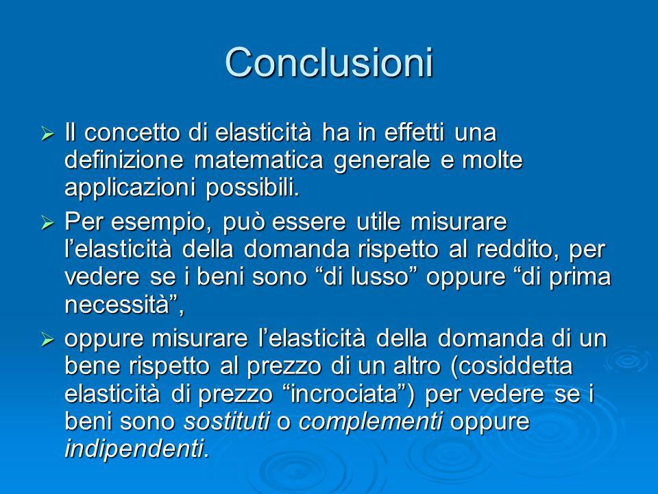 Conclusioni  Il concetto di elasticità ha in effetti una definizione matematica generale e molte applicazioni possibili.  Per esempio, può essere ut