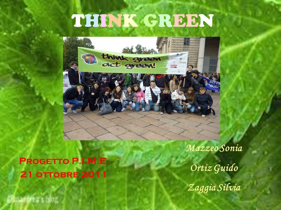 THINK GREENTHINK GREEN Progetto P.I.M.E. 21 ottobre 2011 Mazzeo Sonia Ortiz Guido Zaggia Silvia