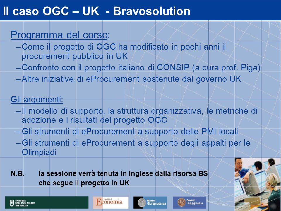Il caso OGC – UK - Bravosolution Programma del corso: –Come il progetto di OGC ha modificato in pochi anni il procurement pubblico in UK –Confronto co