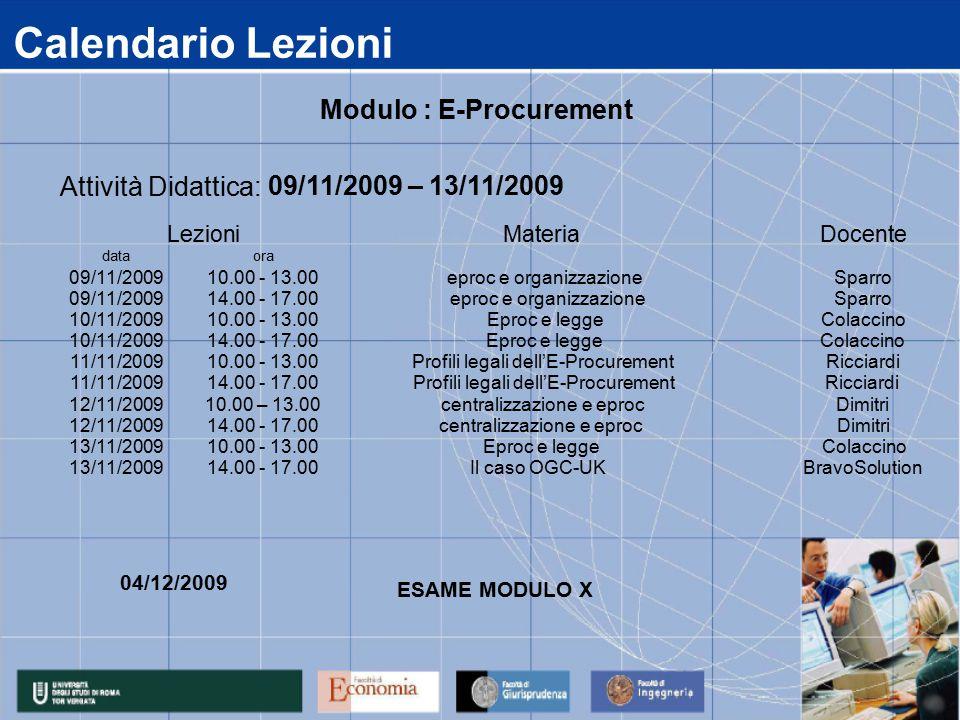 Calendario Lezioni data 09/11/2009 10/11/2009 11/11/2009 12/11/2009 13/11/2009 14.00 - 17.00Il caso OGC-UKBravoSolution 14.00 - 17.00centralizzazione