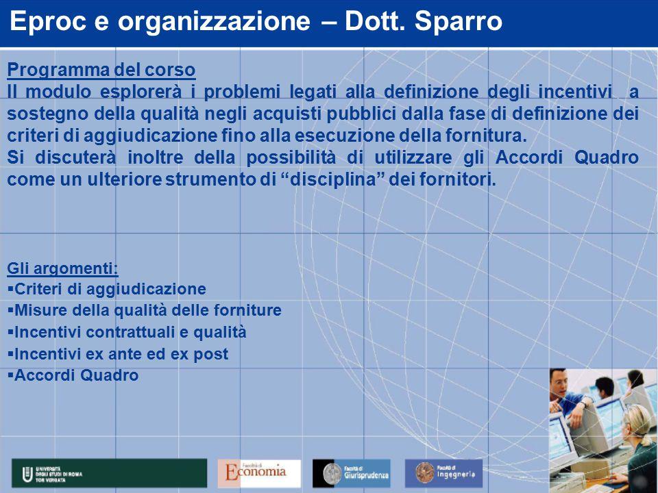 Eproc e organizzazione – Dott. Sparro Gli argomenti:  Criteri di aggiudicazione  Misure della qualità delle forniture  Incentivi contrattuali e qua
