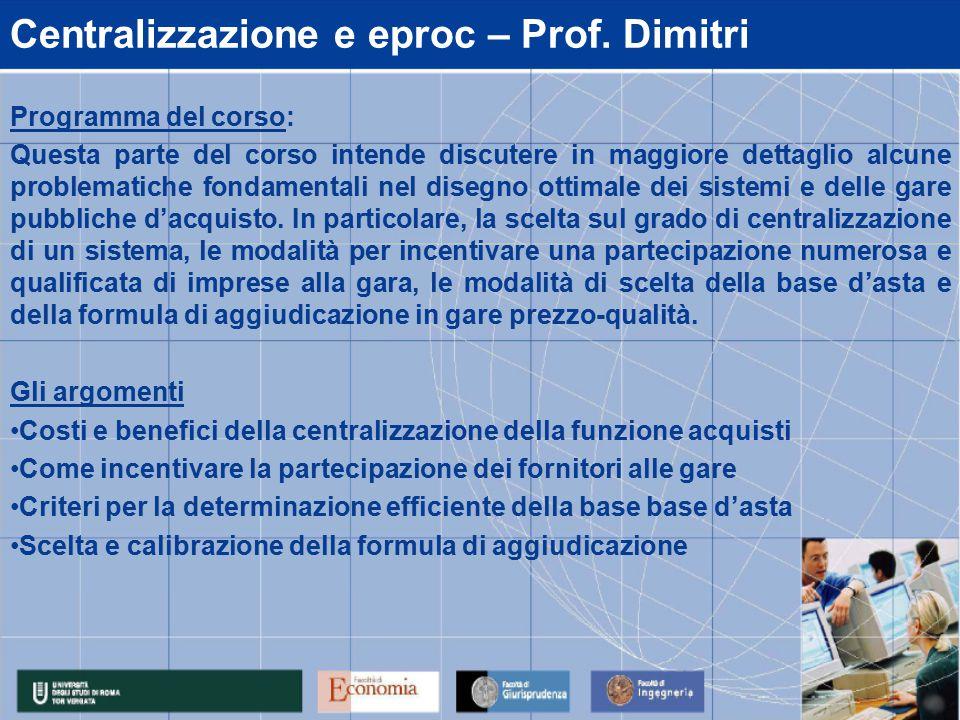 Centralizzazione e eproc – Prof. Dimitri Programma del corso: Questa parte del corso intende discutere in maggiore dettaglio alcune problematiche fond