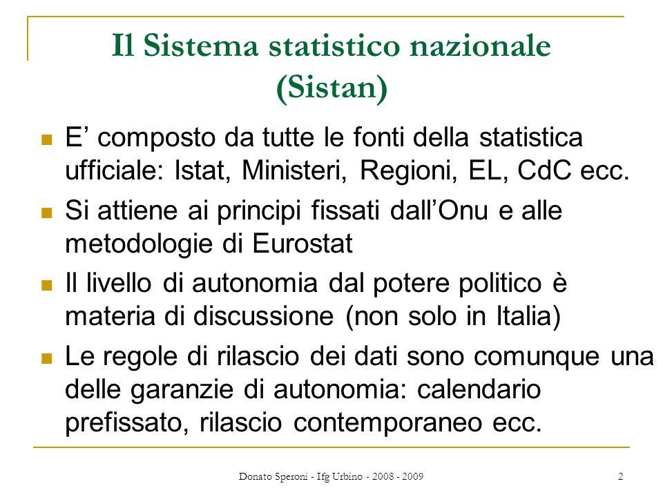 Donato Speroni - Ifg Urbino - 2008 - 2009 2 Il Sistema statistico nazionale (Sistan) E' composto da tutte le fonti della statistica ufficiale: Istat, Ministeri, Regioni, EL, CdC ecc.