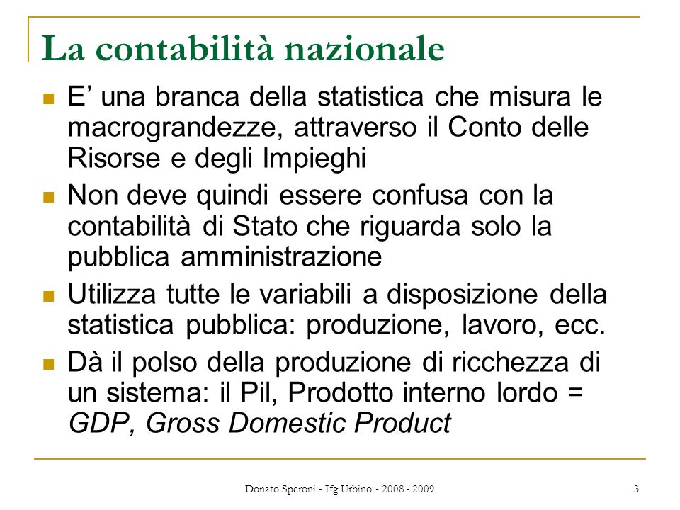 Donato Speroni - Ifg Urbino - 2008 - 2009 4 Il conto delle risorse e degli impieghi Prodotto interno lordo  Importazioni = RISORSE Esportazioni  Investimenti lordi  Consumi finali = IMPIEGHI
